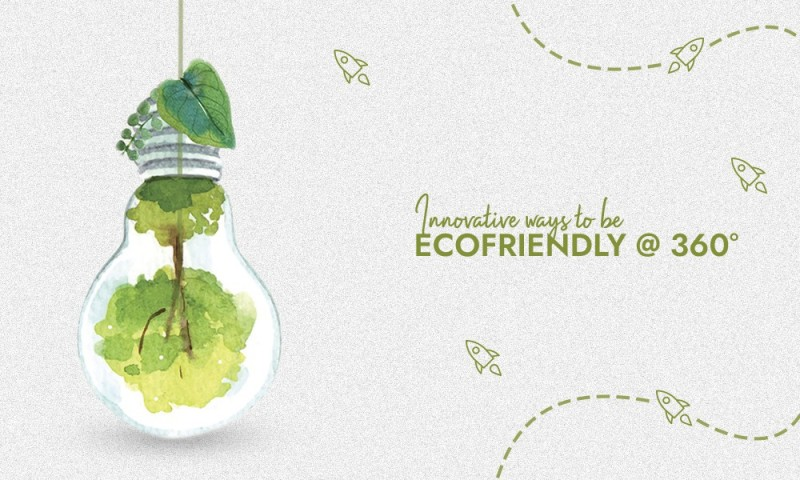 Innovative ways to be ECOFRIENDLY @ 360°
