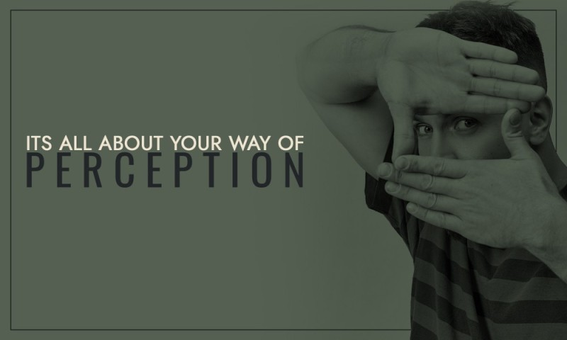 Its all about your way of perception!