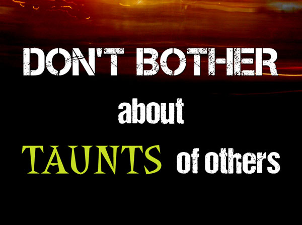 Don't  Bother About Taunts of Others!